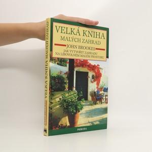 náhled knihy - Velká kniha malých zahrad : jak vytvořit zahradu na libovolném malém prostoru