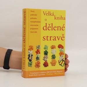 náhled knihy - Velká kniha o dělené stravě : nový, praktický průvodce nejúspěšnějším stravovacím programem všech dob