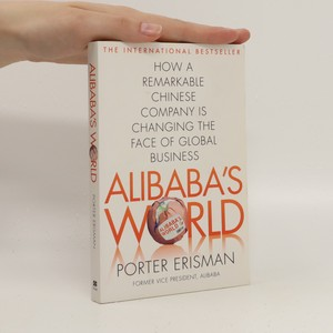 náhled knihy - Alibaba's World: How a remarkable Chinese company is changing the face of global business