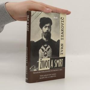 náhled knihy - Život a smrt : tragédie posledního ruského cara