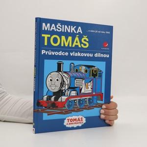 náhled knihy - Mašinka Tomáš : průvodce vlakovou dílnou