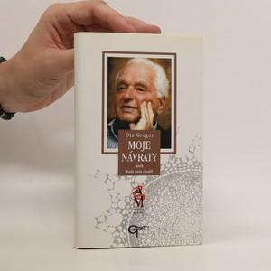 náhled knihy - Moje návraty, aneb, Kudy jsem chodil : s profesorem Otou Gregorem hovoří Jaroslav Hořejší