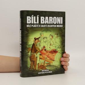 náhled knihy - Bílí baroni : bílé pláště v zajetí zelených mozků