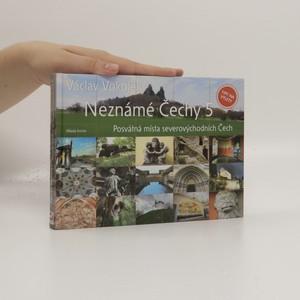 náhled knihy - Neznámé Čechy 5 : posvátná místa severovýchodních Čech