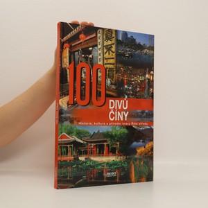 náhled knihy - 100 divů Číny : historie, kultura a přírodní krásy Říše středu