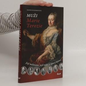 náhled knihy - Muži Marie Terezie. Její milovaní, její rádci a opory trunů