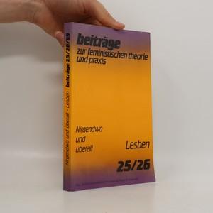 náhled knihy - Nirgendwo und überall - Lesben : beiträge zur feministischen theorie und praxis 25/26/89