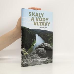 náhled knihy - Skály a vody Vltavy : geologický a vodácký průvodce naší národní řekou od šumavských pramenů až k mělnickému ústí