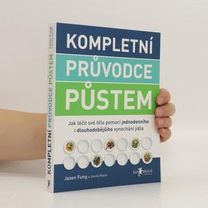 náhled knihy - Kompletní průvodce půstem : jak léčit své tělo pomocí jednodenního i dlouhodobějšího vynechání jídla