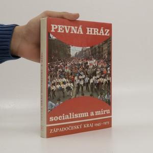 náhled knihy - Pevná hráz socialismu a míru : Západočeský kraj 1945 - 1975