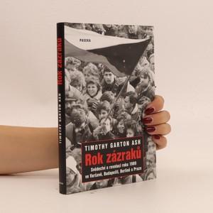 náhled knihy - Rok zázraků : svědectví o revoluci roku 1989 ve Varšavě, Budapešti, Berlíně a Praze