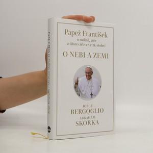 náhled knihy - O nebi a zemi : [papež František o rodině, víře a úloze církve ve 21. století]