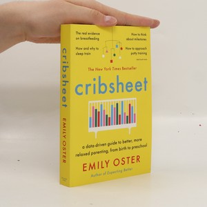 náhled knihy - Cribsheet : a data-driven guide to better, more relaxed parenting, from birth to preschool