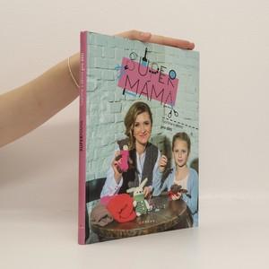 náhled knihy - Supermáma - Tvoříme s dětmi pro děti
