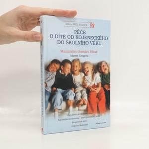 náhled knihy - Péče o dítě od kojeneckého do školního věku : vývoj dítěte do školního věku, nejčastější onemocnění - jejich prevence a léčba, bezpečnost dítěte, očkovací kalendář