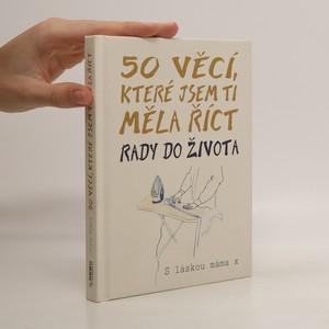náhled knihy - 50 věcí, které jsem ti měla říct : rady do života