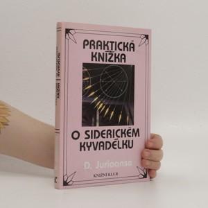 náhled knihy - Praktická knížka o siderickém kyvadélku. Se 40 tabulkami