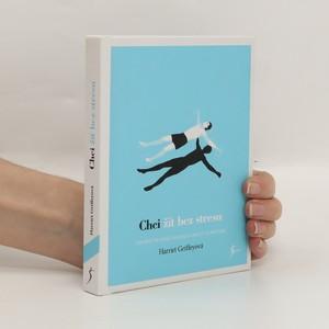 náhled knihy - Chci žít bez stresu : jak vnést do svého života klid a necítit se přetížení