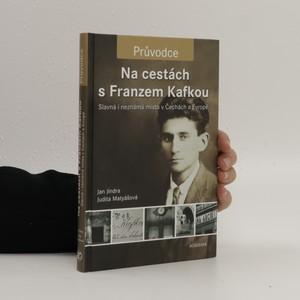 náhled knihy - Na cestách s Franzem Kafkou. Slavná i neznámá místa v Čechách a Evropě