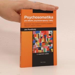 náhled knihy - Psychosomatika pro lékaře, psychoterapeuty i laiky : souvislosti mezi zvládáním životních problémů, tělesným zdravím a nemocí