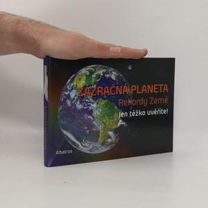 náhled knihy - Zázračná planeta : rekordy Země : [jen těžko uvěříte!