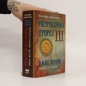 náhled knihy - Přemyslovská epopej. 3. díl. Král rytíř Přemysl II. Otakar