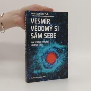 náhled knihy - Vesmír vědomý si sám sebe : jak vědomí vytváří hmotný svět