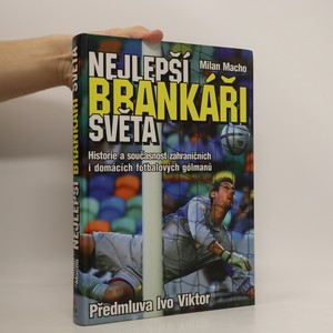 náhled knihy - Nejlepší brankáři světa : historie a současnost zahraničních i domácích fotbalových gólmanů