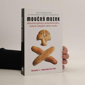 náhled knihy - Moučný mozek : zdravě bez pšenice, sacharidů a cukru, tichých zabijáků vašeho mozku