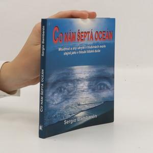 náhled knihy - Co nám šeptá oceán : moudrost a sny ukryté v hlubinách moře stejně jako v hloubi lidské duše