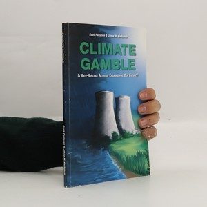 náhled knihy - Climate Gamble : Is anti-nuclear activism endangering our future?