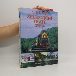 náhled knihy - Velké železniční tratě světa : Encyklopedie nejkrásnějších železničních tratí světa