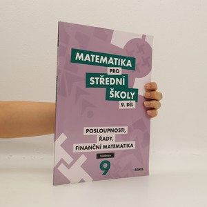 náhled knihy - Matematika pro střední školy. 9. díl, Posloupnosti, řady, finanční matematika