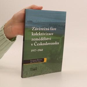 náhled knihy - Závěrečná fáze kolektivizace zemědělství v Československu 1957-1960 : sborník příspěvků