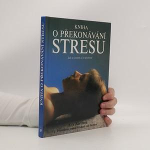náhled knihy - Kniha o překonávání stresu. Jak se uvolnit a žít pozitivně