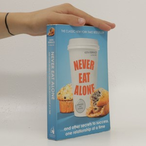 náhled knihy - Never eat alone : and other secrets to success, one relationship at a time