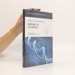 náhled knihy - Můžeme to, co umíme?: Kontroverzní témata mezi současnou medicínou a etikou