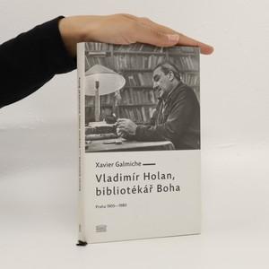 náhled knihy - Vladimír Holan, bibliotékář Boha : Praha 1905-1980