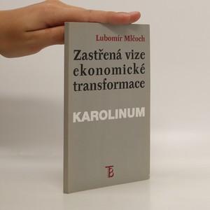náhled knihy - Zastřená vize ekonomické transformace : česká ekonomika mezi minulostí a budoucností : (institucionální pohled)
