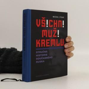 náhled knihy - Všichni muži Kremlu : stručná historie současného Ruska