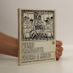 náhled knihy - Figura a místo : vizuální řád v italském malířství 15. stol.
