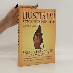 náhled knihy - Husitství - konec jednoho mýtu : skrytá tvář válek za pravdu boží