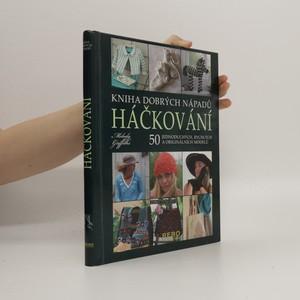 náhled knihy - Háčkování : kniha dobrých nápadů : 50 jednoduchých, rychlých a originálních modelů