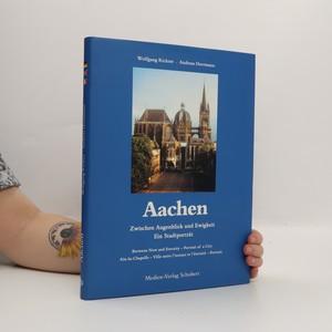 náhled knihy - Aachen: Zwischen Augenblick und Ewigkeit Ein Stadtportrat