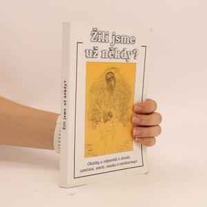 náhled knihy - Žili jsme už někdy? : otázky a odpovědi o životě, umírání, smrti, osudu a reinkarnaci