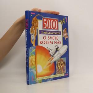 náhled knihy - 5000 zajímavostí o světě kolem nás : velká školní encyklopedie