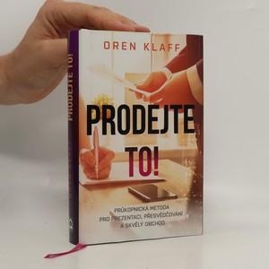 náhled knihy - Prodejte to! : inovativní metoda, jak přesvědčivě prezentovat a úspěšně uzavřít obchod