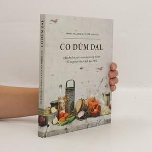 náhled knihy - Co dům dal : vdechněte potravinám nový život : 53 vegetariánských pokrmů