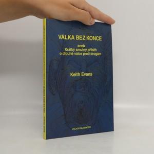 náhled knihy - Válka bez konce, aneb, Krátký smutný příběh o dlouhé válce proti drogám