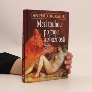 náhled knihy - Mezi touhou po moci a zbožností - životy hříšných papežů